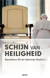 Schijn van heiligheid : Benedictus XVI en Johannes Paulus II