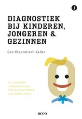Diagnostiek bij kinderen, jongeren en gezinnen. Deel 1, Een theoretisch kader voor de praktijk