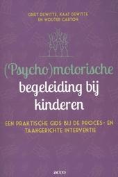 (Psycho)motorische begeleiding bij kinderen : een praktische gids bij de proces- en taakgerichte interventie