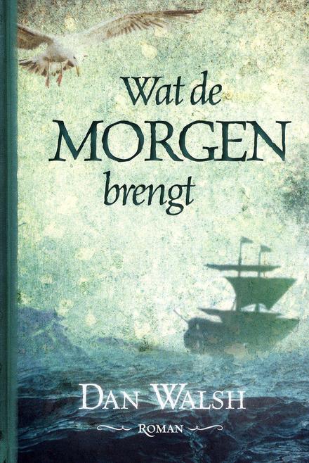 Wat de morgen brengt : roman