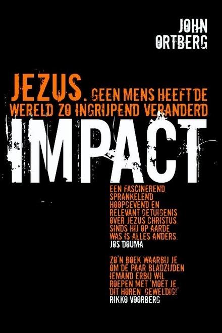 Impact : Jezus, geen mens heeft de wereld zo ingrijpend veranderd