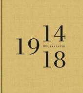 1914-1918 : 100 jaar later
