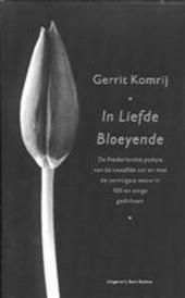 In liefde bloeyende : de Nederlandse poëzie van de twaalfde tot en met de twintigste eeuw in honderd en enige gedi...