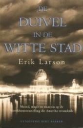 De duivel in de witte stad : moord, magie en waanzin op de wereldtentoonstelling die Amerika veranderde