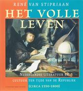 Het volle leven : Nederlandse literatuur en cultuur ten tijde van de Republiek (circa 1550-1800)