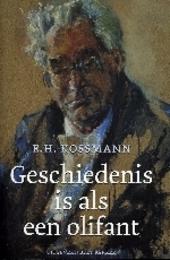 Geschiedenis is als een olifant : een keuze uit het werk van E.H. Kossmann