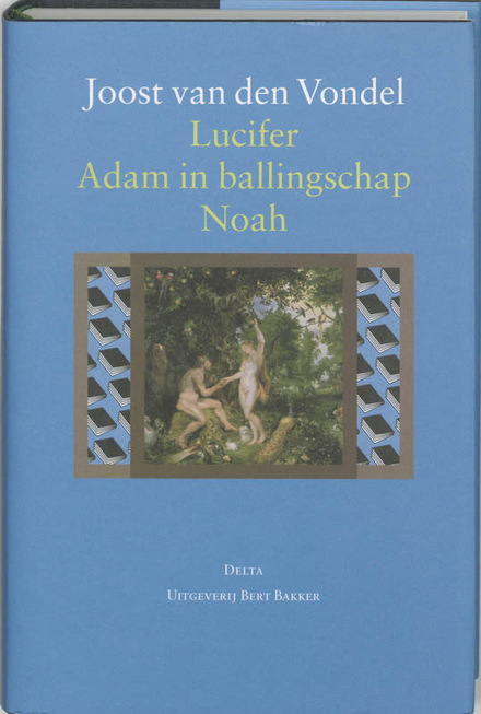 Lucifer ; Adam in ballingschap, of Aller treurspelen treurspel ; Noah, of Ondergang der eerste wereld