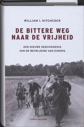 De bittere weg naar de vrijheid : een nieuwe geschiedenis van de bevrijding van Europa