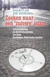 Zoeken naar een 'zuivere' islam : geloofsbeleving en identiteitsvorming van jonge Marokkaans-Nederlandse moslims