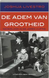 De adem van grootheid : Nederland in de jaren vijftig