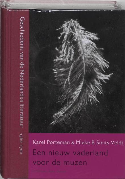Een nieuw vaderland voor de muzen : geschiedenis van de Nederlandse literatuur 1560-1700