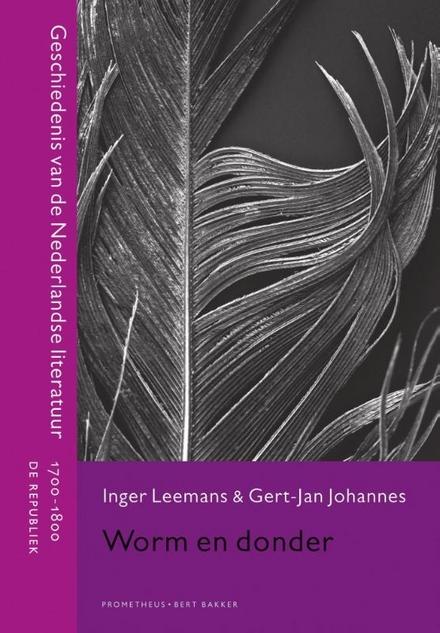 Worm en donder : geschiedenis van de Nederlandse literatuur 1700-1800 : de republiek