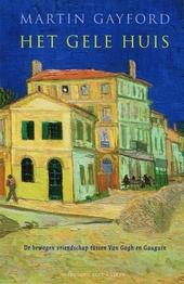 Het Gele Huis : de bewogen vriendschap tussen Van Gogh en Gauguin