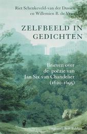 Zelfbeeld in gedichten : brieven over de poëzie van Jan Six van Chandelier 1620-1695