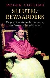 Sleutelbewaarders : de geschiedenis van het pausdom, van Petrus tot Benedictus XVI