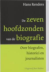 De zeven hoofdzonden van de biografie : over biografen, historici en journalisten