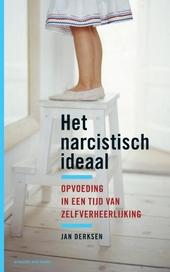 Het narcistisch ideaal : opvoeding in een tijd van zelfverheerlijking