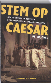 Stem op Caesar : hoe de Grieken en Romeinen de problemen van vandaag aanpakten