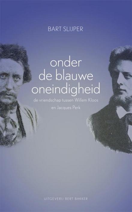 Onder de blauwe oneindigheid : de vriendschap tussen Willem Kloos en Jacques Perk