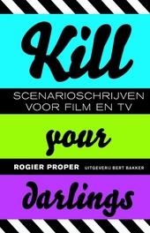 Kill your darlings : scenarioschrijven voor film en tv