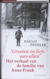 Groeten en liefs aan allen : het verhaal van de familie van Anne Frank