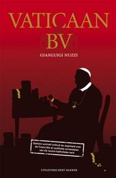 Vaticaan BV : geheim archief onthult de waarheid over de financiële en politieke schandalen van de Rooms-Katholiek...