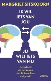 Ik wil iets van jou, jij wilt iets van mij : beïnvloed de hersenen om te bereiken wat je wilt