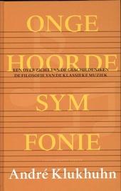 Ongehoorde symfonie : een overzicht van de geschiedenis en de filosofie van de klassieke muziek