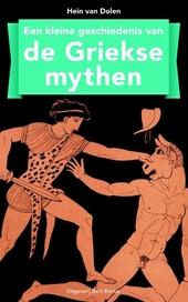 Een kleine geschiedenis van de Griekse mythen : wat iedereen van de Griekse mythen en sagen moet weten