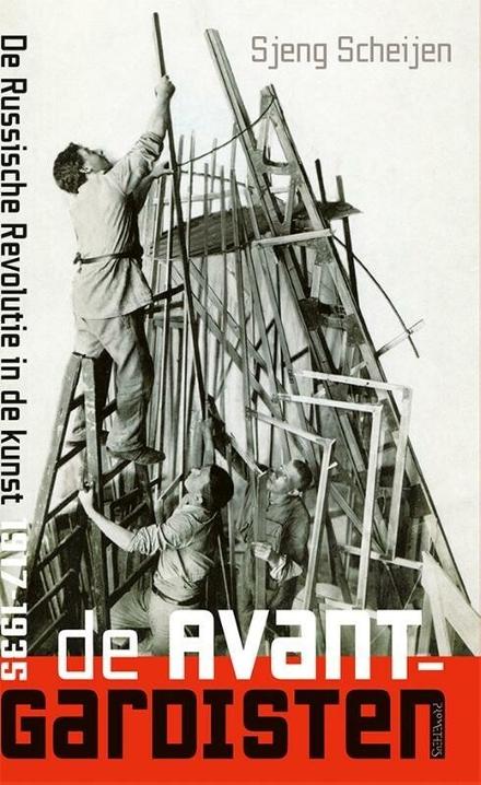 De avant-gardisten : de Russische Revolutie in de kunst, 1917-1935