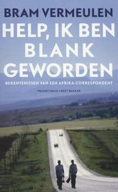 Help, ik ben blank geworden : bekentenissen van een Afrika-correspondent