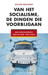 Van het socialisme, de dingen die voorbijgaan : een geschiedenis van de DDR 1945-2000