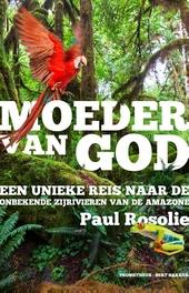 Moeder van God : een unieke reis naar de onbekende zijrivieren van de Amazone