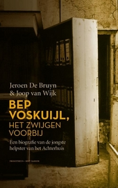 Bep Voskuijl, het zwijgen voorbij : een biografie van de jongste helpster van het Achterhuis