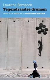 Tegendraadse dromen : dwars door Israël en de Palestijnse gebieden