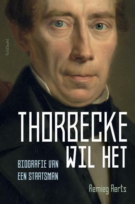 Thorbecke wil het : biografie van een staatsman