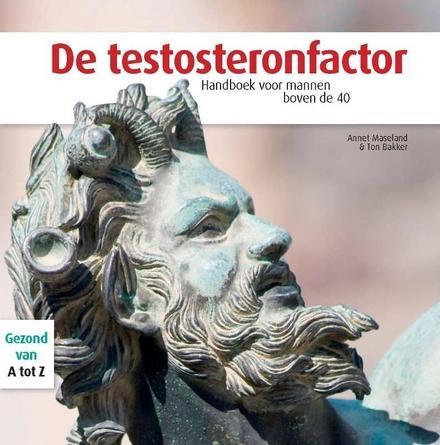 De testosteronfactor : handboek voor mannen boven de veertig