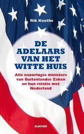 De adelaars van het Witte Huis : alle naoorlogse ministers van Buitenlandse Zaken en hun relatie met Nederland