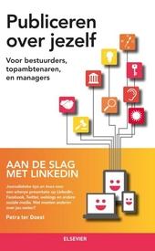 Publiceren over jezelf : voor bestuurders, topambtenaren en managers : aan de slag met Linkedin : journalistieke ti...