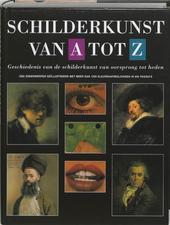 Schilderkunst van A tot Z : geschiedenis van de schilderkunst van oorsprong tot heden