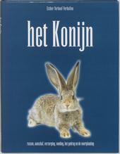 Het konijn : rassen, aanschaf, verzorging, voeding, het gedrag en de voortplanting