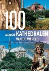 100 mooiste kathedralen van de wereld : een reis door 5 continenten