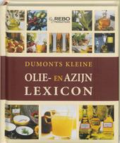 Dumonts kleine olie- en azijnlexicon : herkomst, smaak, gebruik, recepten