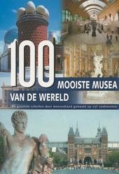100 mooiste musea van de wereld : een reis door vijf continenten