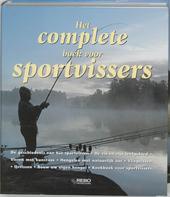 Het complete boek voor sportvissers : de geschiedenis van het sportvissen, de vis en zijn leefgebied, vissen met ku...