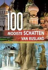 De 100 mooiste schatten van Rusland : een reis door de Russische cultuurgeschiedenis