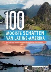 De 100 mooiste schatten van Latijns-Amerika : een reis door Midden-Amerika, de Caraïben en Zuid-Amerika