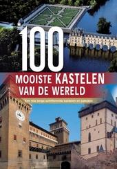 100 mooiste kastelen van de wereld : een reis langs de mooiste kastelen en paleizen van de wereld