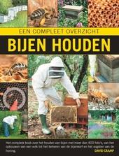 Bijen houden : een compleet overzicht : het complete boek over het houden van bijen met meer dan 400 foto's, van he...