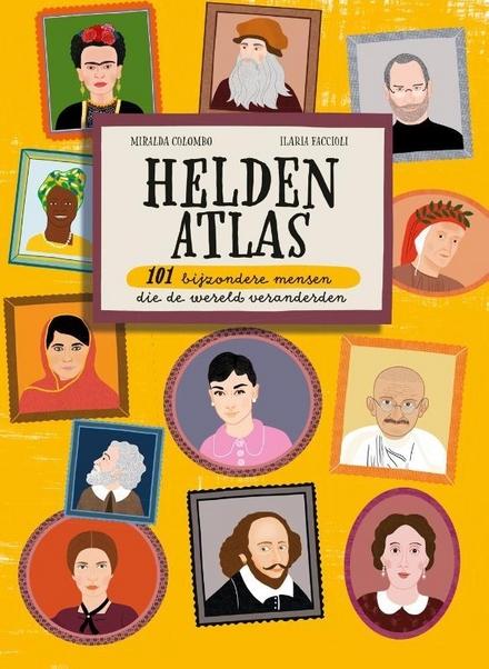 Heldenatlas : 101 bijzondere mensen die de wereld veranderden